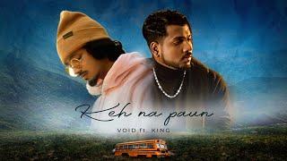 keh na paun king lyrics or keh na paun void lyrics , void keh na paun lyrics king