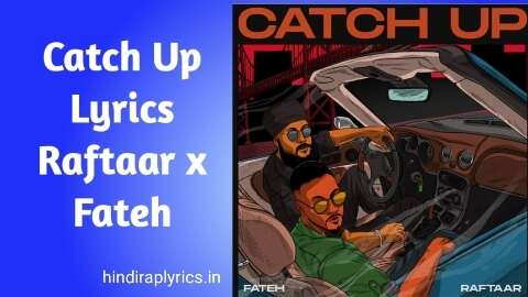 Raftaar Catch Up lyrics Fateh.