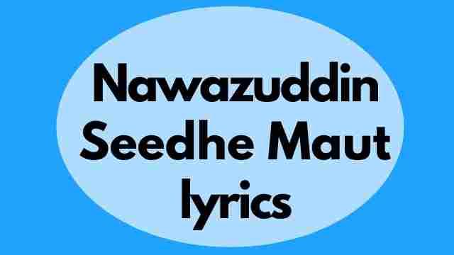 Nawazuddin lyrics Seedhe Maut