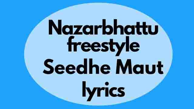 Seedhe Maut Nazarbattu Freestyle lyrics