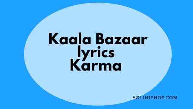 Kaala Bazaar lyrics karma