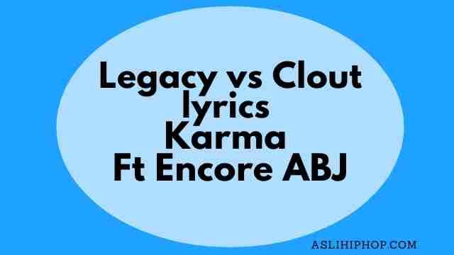 Legacy vs Clout lyrics Karma