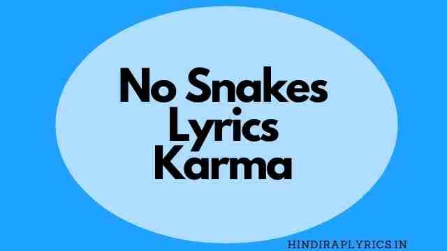 No Snakes lyrics Karma